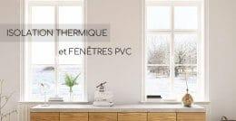 Pourquoi l'isolation thermique de ses fenêtres en PVC est-elle importante ?