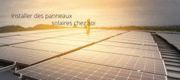 installer des panneaux solaires photovoltaïques chez soi