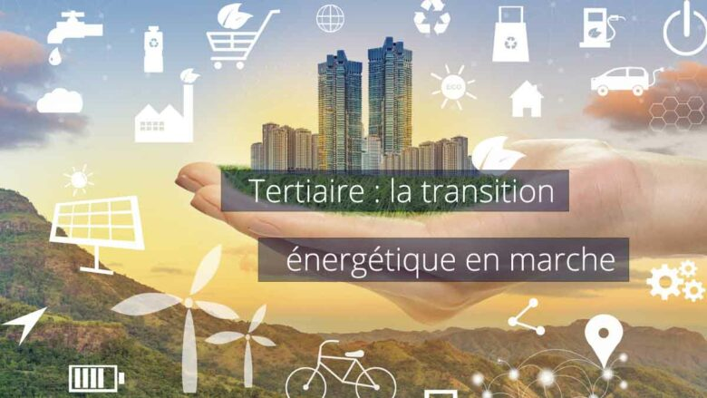 Transition énergétique en marche dans le tertiaire et les entreprises (RSE)