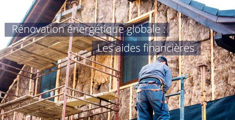 Les aides financières pour une rénovation énergétique globale